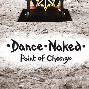 "Dance Naked ""Point Of Change"" 
