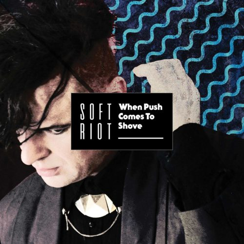 "Soft Riot | ""When Push Comes To Shove"" LP Cover"